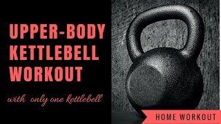 Upper-Body Kettlebell Workout With One Kettlebell