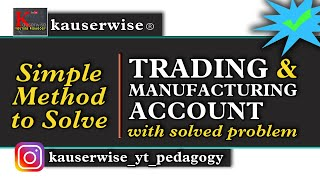 Trading and Manufacturing Account (Simple explanation with solved problem) :-by kauserwise