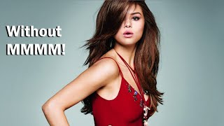 Selena Gomez   Look At Her Now (Without The MMMM!)