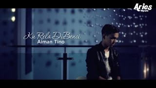 Gambar cover Aiman Tino - Ku Rela Dibenci (Official Music Video with Lyric)