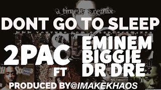 Tupac ft. Eminem, The Notorious B.I.G. & Dr Dre - 'Don't Go To Sleep' [Lipso-D Remix] [High Quality Mp3]
