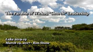 "2017 03 19 The Parable of Wicked ""Church"" Leadership - Ron Stone"