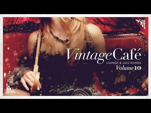 Vintage Café Vol. 10 - Original Full Album - Lounge &amp Jazz Blends
