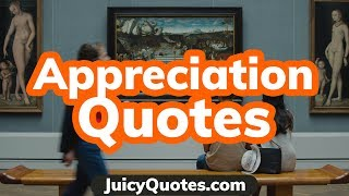 Top 15 Appreciation Quotes And Sayings 2020 - (Learn To Appreciate More)