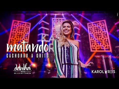 Karol Reis - Matando Cachorro a Grito (DVD Detalhes)