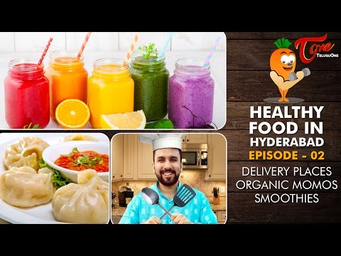 Healthy Food in Hyderabad Episode 2 - Organic Momos, Smoothies, Home Delivery Places