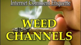 "Internet Comment Etiquette: ""Weed Channels"""