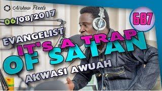 ITS A TRAP OF SATAN  BY EVANGELIST AKWASI AWUAH
