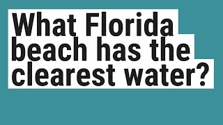 What Florida beach has the clearest water?
