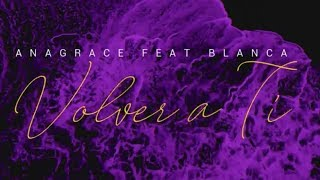 Anagrace Feat. Blanca - Volver A Ti  S