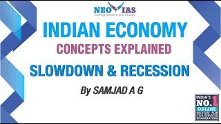 SLOWDOWN & RECESSION   INDIAN ECONOMY CONCEPTS EXPLAINED   SPEED ECONOMY   NEO IAS