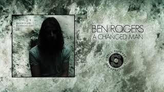 Ben Rogers   A Changed Man