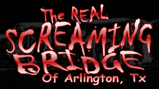 The REAL Screaming Bridge of Arlington, TX - Haunted Texas Episode 4 Part1