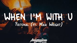 Tritonal   When I'm With U (Lyrics) Ft. Maia Wright