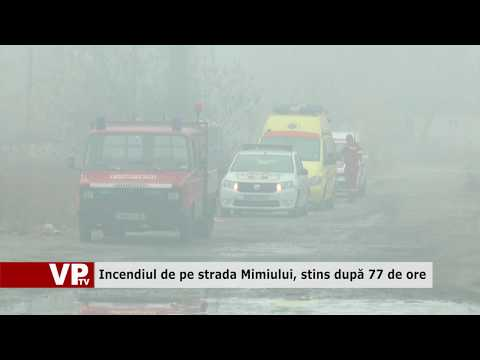 Incendiul de pe strada Mimiului, stins după 77 de ore