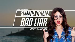 Selena Gomez - Bad Liar (Joey Stux Remix)