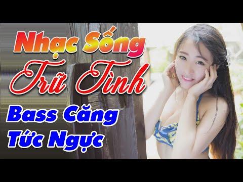 nhac-song-remix-hay-2020-lk-nhac-song-tru-tinh-remix-bass-cang-tuc-nguc