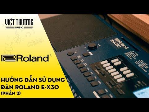 Hướng dẫn sử dụng đàn organ Roland E-X30 Phần 2