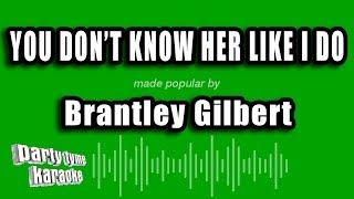 Brantley Gilbert - You Don't Know Her Like I Do (Karaoke Version)