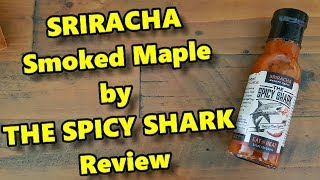 Sriracha Smoked Maple Hot Chilli Sauce Review made by The Spicy Shark