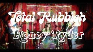 "Total Rubbish – ""Honey Ryder"""