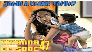 AMANNA HAUSA NOVEL EPISODE 47 By Jamila Umar Tanko Labari Mai Kayatarwa