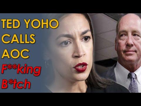 "Republican Ted Yoho accosts AOC; calls her a ""F**king B*tch"" on Capitol Hill"