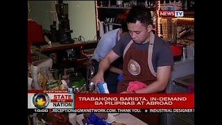 SONA: Trabahong barista, in-demand sa Pilipinas at abroad