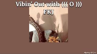 Fkj   Vibin' Out With ((( O ))) [THAISUB|แปลเพลง]