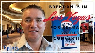 Ep125. Brendan Is In Las Vegas for the RE/MAX R4 World Convention | by Brendan Homan