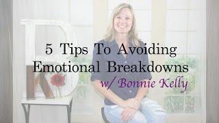 5 Tips To Avoiding Emotional Breakdowns