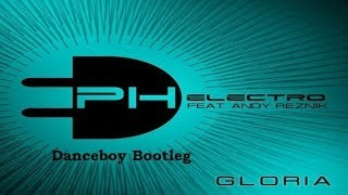 PH Electro Feat. Andy Reznik - Gloria (Danceboy Bootleg Mix)