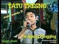 TATU TRESNO ANGGIT MUSIC KI AGUNG PENGGING