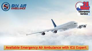 Top-Class ICU Available on Sky Air Ambulance from Guwahati and Kolkata