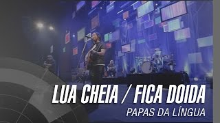 Papas da Língua - Lua Cheia / Fica Doida - 20 Anos