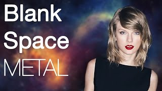Taylor Swift - Blank Space Metal Cover