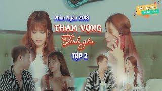 Phim Ngắn 2018 | Tham Vọng Tình yêu ( Tập 2 ) | Phim Ngắn Tình Cảm Hay Nhât 2018 | Văn Nguyễn Media