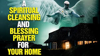LISTEN TO THIS Powerful Prayer To Bless And Cleanse Your Home!