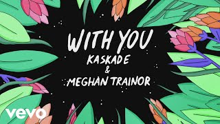 Kaskade, Meghan Trainor   With You (Animated Audio)