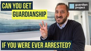 Can you get guardianship if you were arrested?