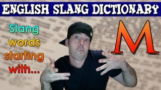 English Slang Dictionary - M - Slang Words Starting With M - English Slang Alphabet