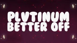 PLVTINUM   Better Off (Lyrics)