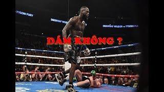 Deontay Wilder Muốn Tái Đấu Tyson Fury Để Chấm Dứt Tranh Cãi Ai MẠNH HƠN
