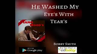 He Washed My Eyes With Tears Clip - bobbysmith12