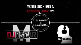Matisse, Reik - Eres Tú  (Bachata Remix by DJ OscarM &🎧DJ Ramon🎧)
