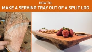 Turn A Split Log Into A Serving Tray