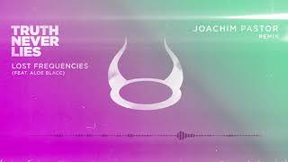 Lost Frequencies Feat. Aloe Blacc   Truth Never Lies (Joachim Pastor Remix)