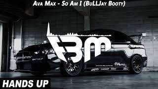 Ava Max   So Am I (BuLLJay Booty) | FBM