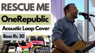 RESCUE ME 🔹 OneRepublic 🔸 (Live Looper Cover)