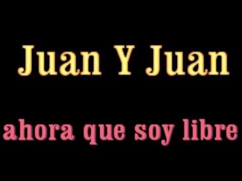 Juan Y Juan   Ahora Que Soy Libre